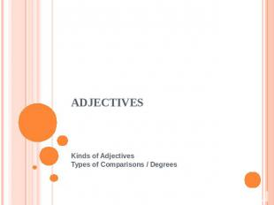 ADJECTIVESKinds of Adjectives Types of Comparisons / Degrees