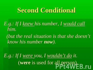 Second Conditional E.g.: If I knew his number, I would call him. (but the real s
