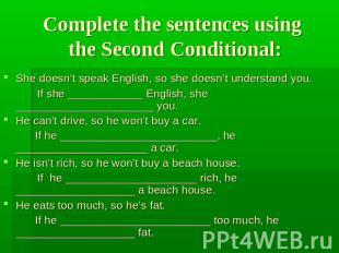 Complete the sentences using the Second Conditional: She doesn't speak English,