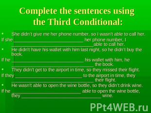 Complete the sentences using the Third Conditional: She didn't give me her phone