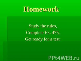 Homework Study the rules,Complete Ex. 475,Get ready for a test.