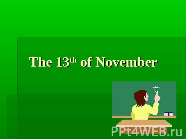 The 13th of November