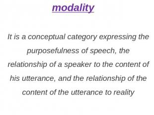 modality It is a conceptual category expressing the purposefulness of speech, th