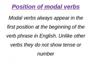 Position of modal verbsModal verbs always appear in the first position at the be