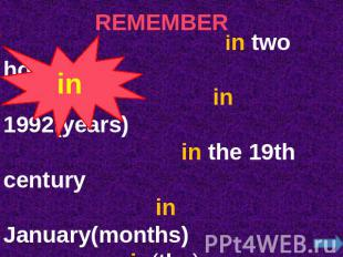 REMEMBER in two hours in 1992(years) in the 19th century in January(months) in(t