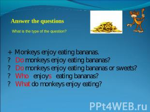Answer the questions What is the type of the question? + Monkeys enjoy eating ba