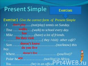 Present Simple Exercise 1 Give the correct form of Present SimpleI …............