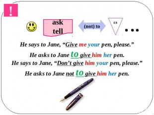 "He says to Jane, ""Give me your pen, please.""He asks to Jane to give him her pen."