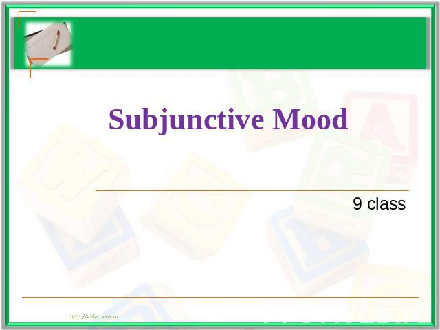 Subjunctive Mood9 class