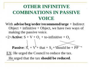 OTHER INFINITIVE COMBINATIONS IN PASSIVE VOICE With advise/beg/order/recommend/u