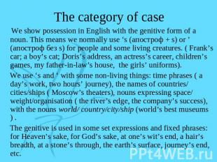 The category of case We show possession in English with the genitive form of a n