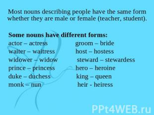 Most nouns describing people have the same form whether they are male or female