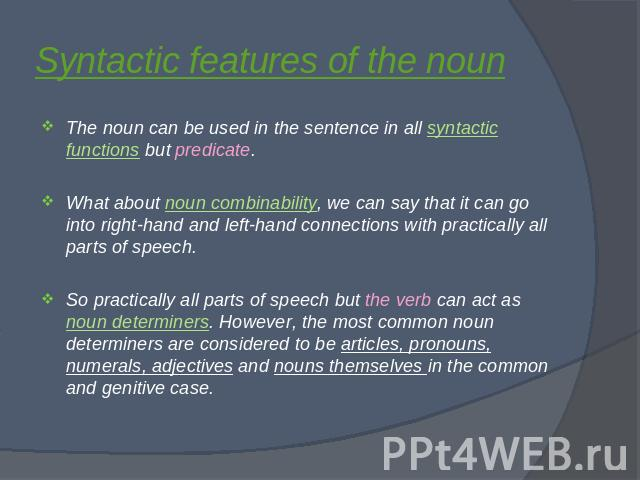 general characteristics of english nouns Adjectives modify nouns and describe aspects or characteristics of nouns adjectives include red , funny , lazy , large , and short  pronouns take the place of nouns.