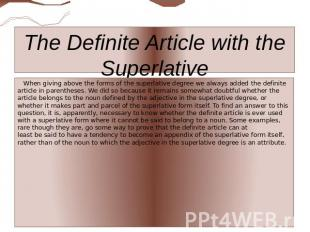 The Definite Article with the Superlative When giving above the forms of the sup