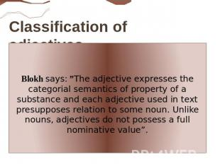 "Classification of adjectives. Blokh says: ""The adjective expresses the categoria"