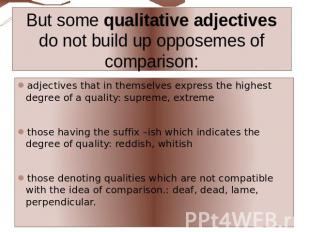 But some qualitative adjectives do not build up opposemes of comparison: adjecti