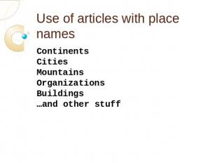 Use of articles with place names ContinentsCities MountainsOrganizationsBuilding