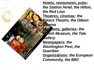 Hotels, restaurants, pubs: the Station Hotel, the Hilton, the Red LionTheatres,