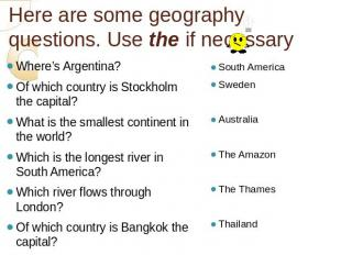 Here are some geography questions. Use the if necessary Where's Argentina?Of whi