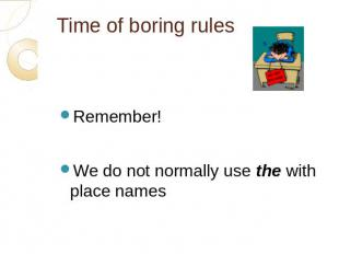 Time of boring rules Remember!We do not normally use the with place names