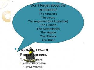 Don't forget about the exceptions!The AntarcticThe ArcticThe Argentine(but Argen