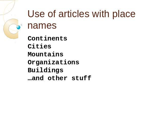 Use of articles with place names ContinentsCities MountainsOrganizationsBuildings…and other stuff
