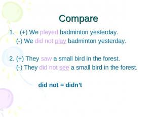 Compare (+) We played badminton yesterday. (-) We did not play badminton yesterd