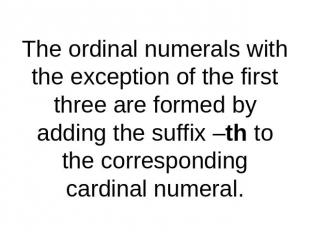 The ordinal numerals with the exception of the first three are formed by adding
