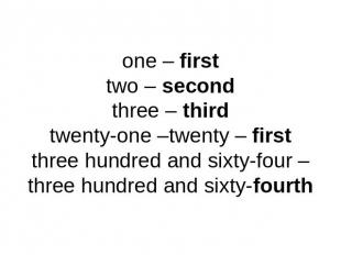 one – firsttwo – secondthree – thirdtwenty-one –twenty – firstthree hundred and