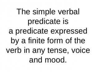 The simple verbal predicate isa predicate expressed by a finite form of the verb