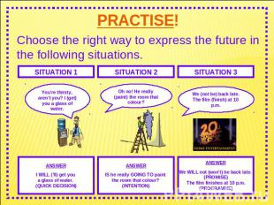 PRACTISE! Choose the right way to express the future in the following situations