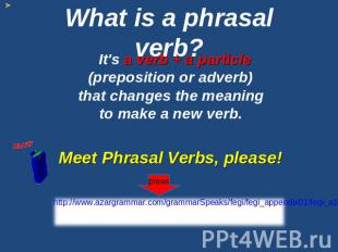 What is a phrasal verb? It's a verb + a particle (preposition or adverb) that ch
