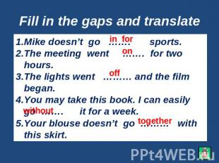 Fill in the gaps and translate Mike doesn't go ……. sports.The meeting went ……. f