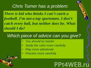 Chris Turner has a problem: There is kid who thinks I can't catch a football. I'