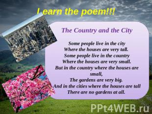 Learn the poem!!! The Country and the CitySome people live in the cityWhere the