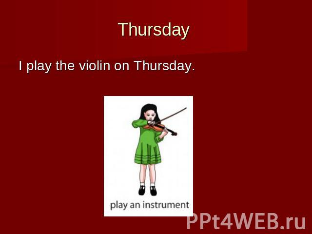 Thursday I play the violin on Thursday.