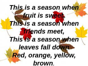 This is a season when fruit is sweet,This is a season when friends meet,This is