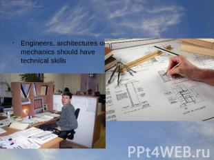 Engineers, architectures or mechanics should have technical skills