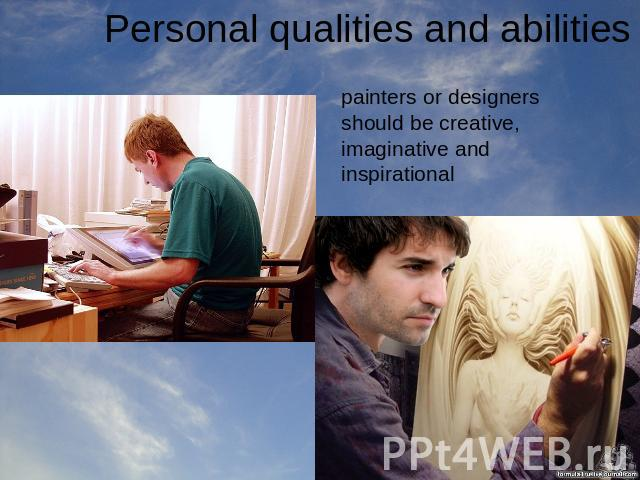 Personal qualities and abilities painters or designers should be creative, imaginative and inspirational