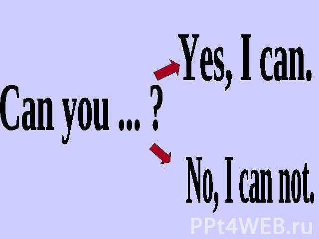 Can you ... ? Yes, I can. No, I can not.