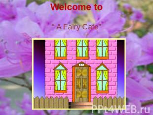 "Welcome to"" A Fairy Cafe"""