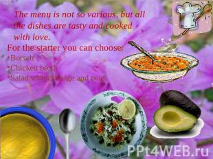 The menu is not so various, but all the dishes are tasty and cooked with love. F