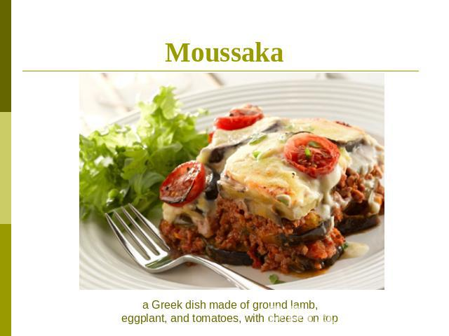 Moussaka a Greek dish made of ground lamb,eggplant, and tomatoes, with cheese on top