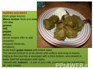 YARPAG DOLMASY (from grape leaves)Mince mutton flesh and onions. Add rice, green