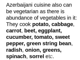 Azerbaijani cuisine also can be vegetarian as there is abundance of vegetables i