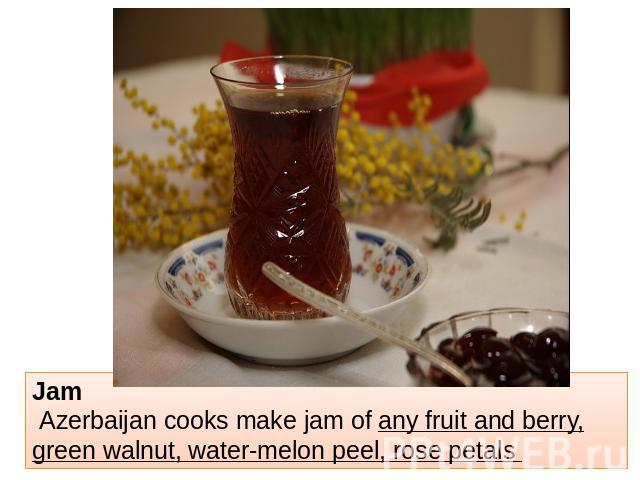 Jam Azerbaijan cooks make jam of any fruit and berry, green walnut, water-melon peel, rose petals