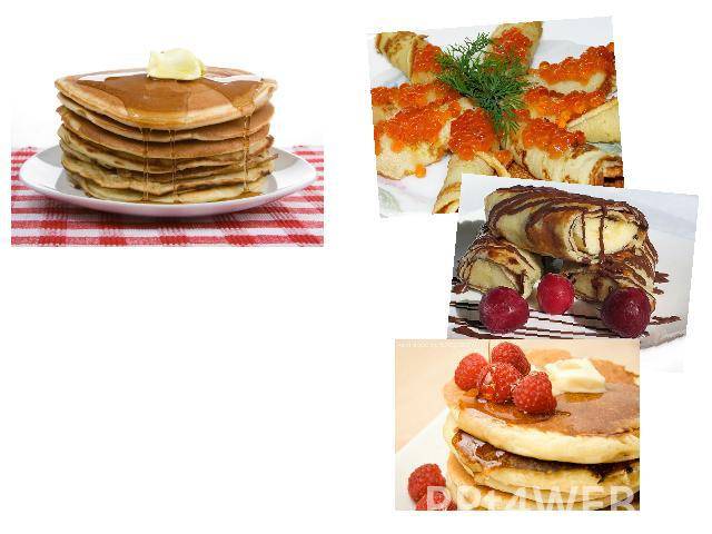 Pancakes is a traditional Russian dish. Pancakes may be served with sweet or savory filling or with butter, sour cream, caviar, fresh fruit, or smoked fish.