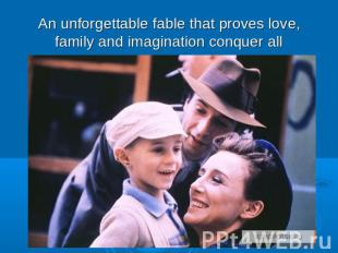 An unforgettable fable that proves love, family and imagination conquer all