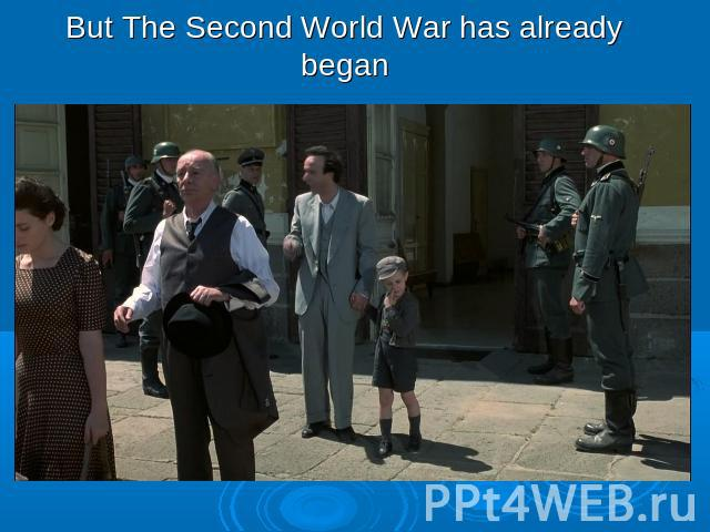 But The Second World War has already began