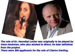 The role of Dr. Hannibal Lecter was originally to be played by Gene Hackman, who